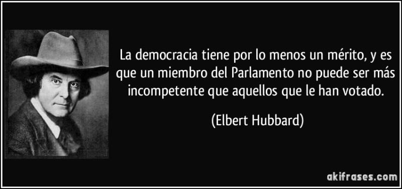 frase-la-democracia-tiene-por-lo-menos-un-merito-y-es-que-un-miembro-del-parlamento-no-puede-ser-mas-elbert-hubbard-137636